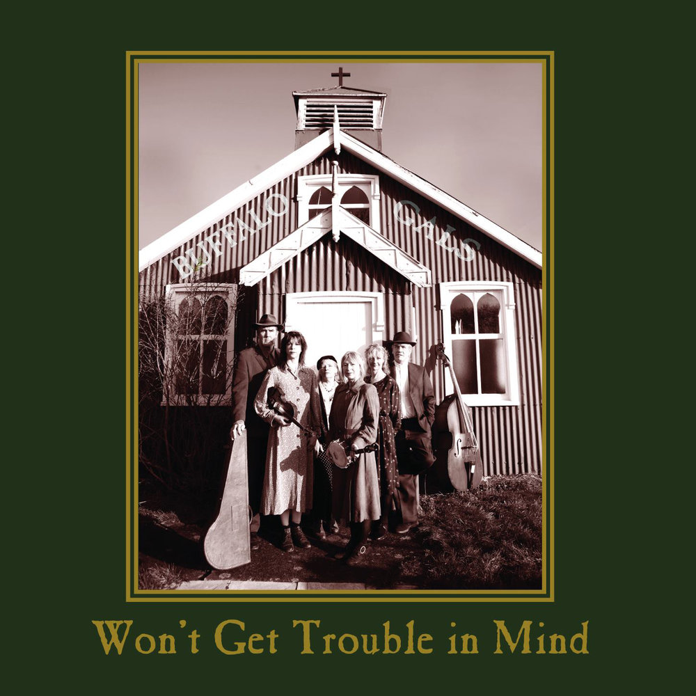 Artist:  Buffalo Gals   Title:  Won't Get Trouble in Mind   Credit:  Producer, Recording, Mixing, Mastering   Year:  2007