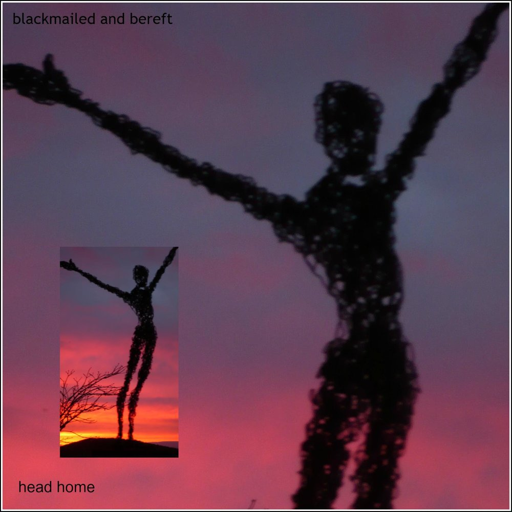 Artist:  Blackmailed & Bereft   Title:  Head Home (Single)   Credit:  Performer, Mixing, Mastering   Year:  2013
