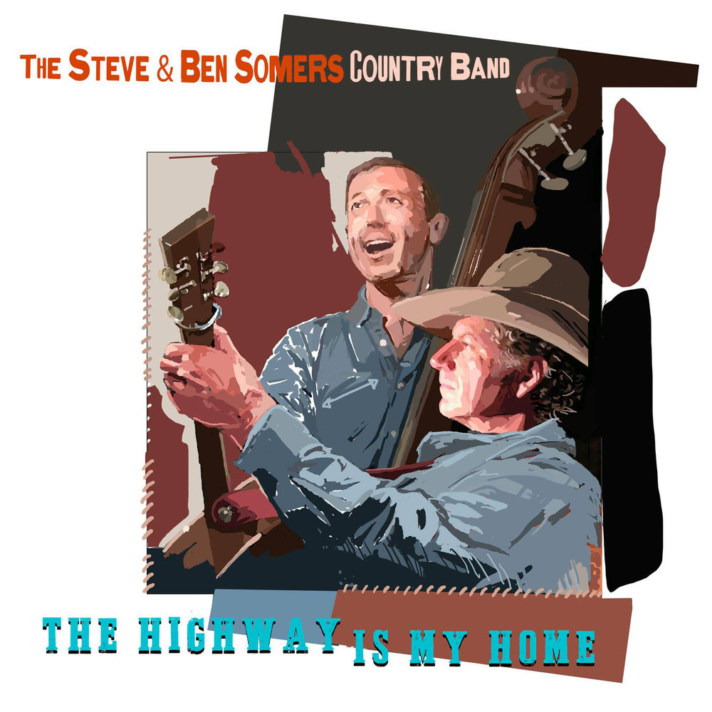 Artist:   The Steve & Ben Somers Country Band    Title:  The Highway is my Home   Credit:  Additional Recording, Mixing, Mastering   Year:  2017
