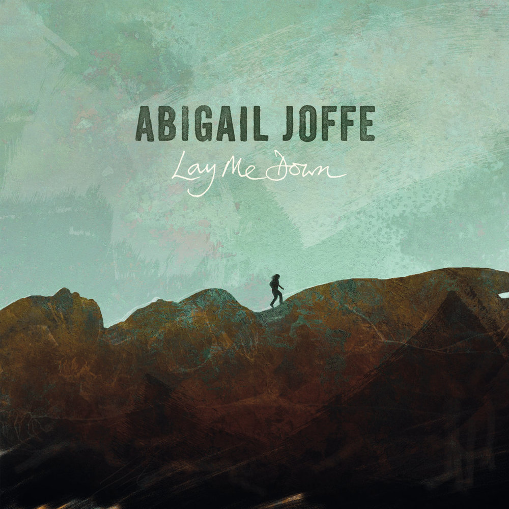 Artist:  Abigail Joffe   Title:  Lay me Down   Credit:  Recording, Mixing, Performer   Year:  2017