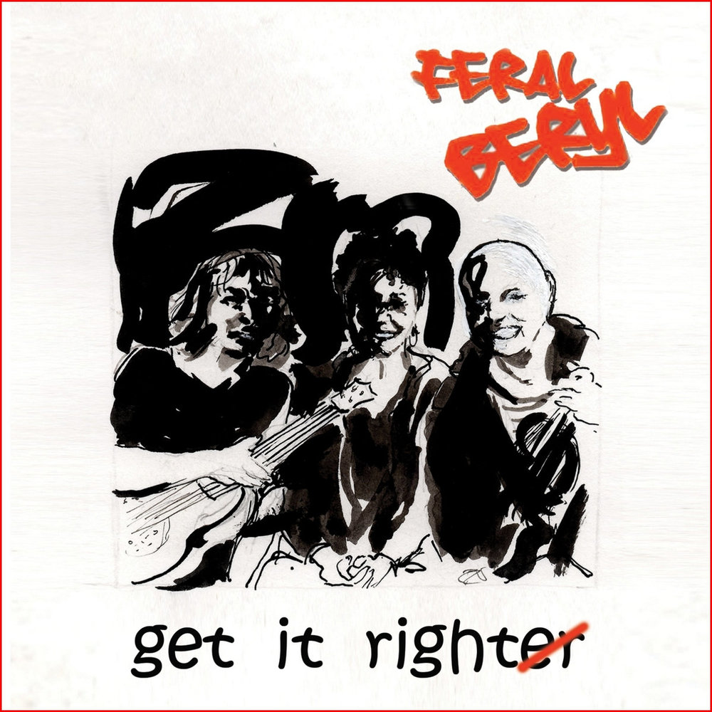 Artist:   Feral Beryl    Title:  Get it Righter   Credit:  Recording, Mixing, Mastering   Year:  2018