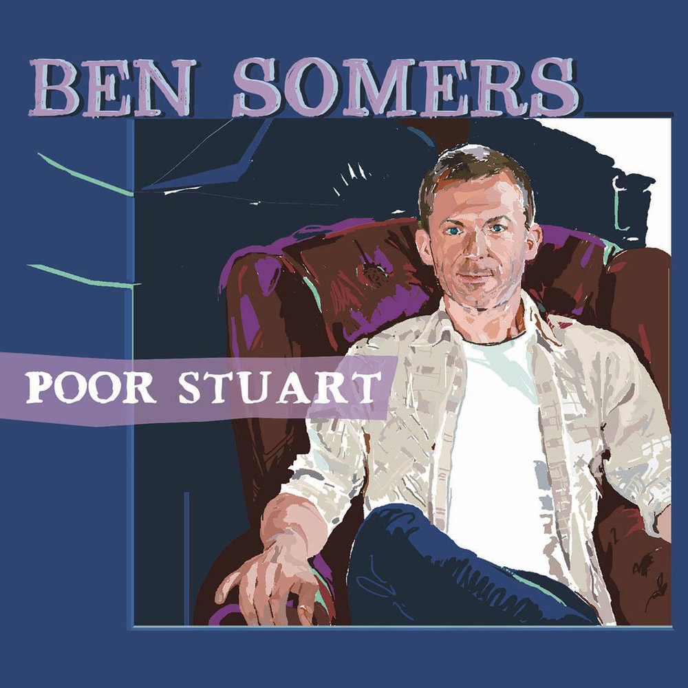 Artist:   Ben Somers    Title:  Poor Stuart   Credit:  Additional Recording, Mixing, Mastering   Year:  2018