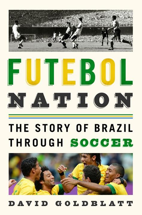 Futebol Nation The Story Of Brazil Through Soccer Buracks Bookshelf