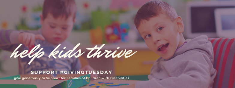 help kids thrive support #GivingTuesday Give generously to Support for Families of Children with Disabilities | Overlayed on a photo of two boys at school