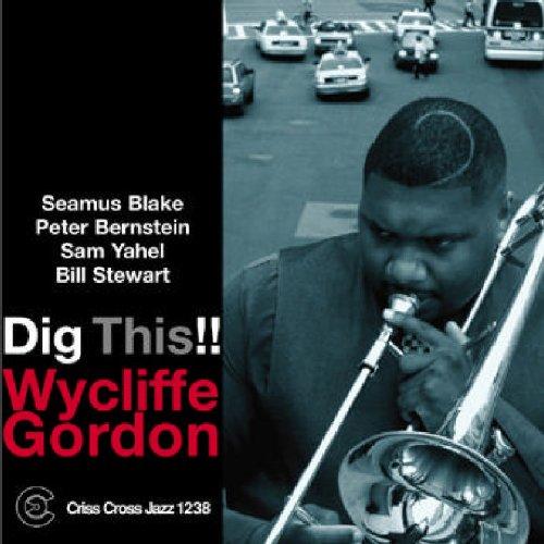 Wycliffe Gordon Dig This!!