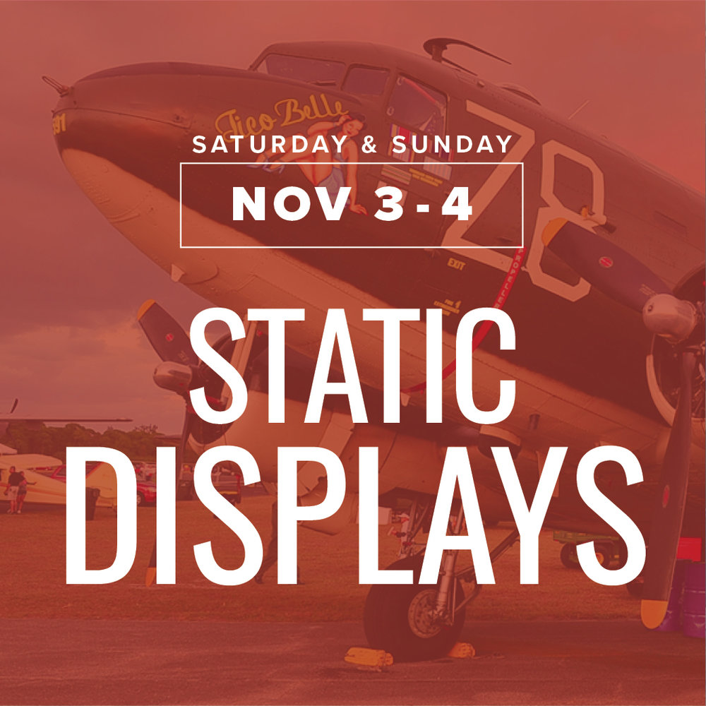Dozens of static aircrafts will be on display throughout airshow weekend. - Spectators will have the opportunity to see amazing aircraft of all different eras.Note: Static displays will not be available on Friday, November 3 during the night show activities, or the Dirty Flight Suit Party due to safety concerns.