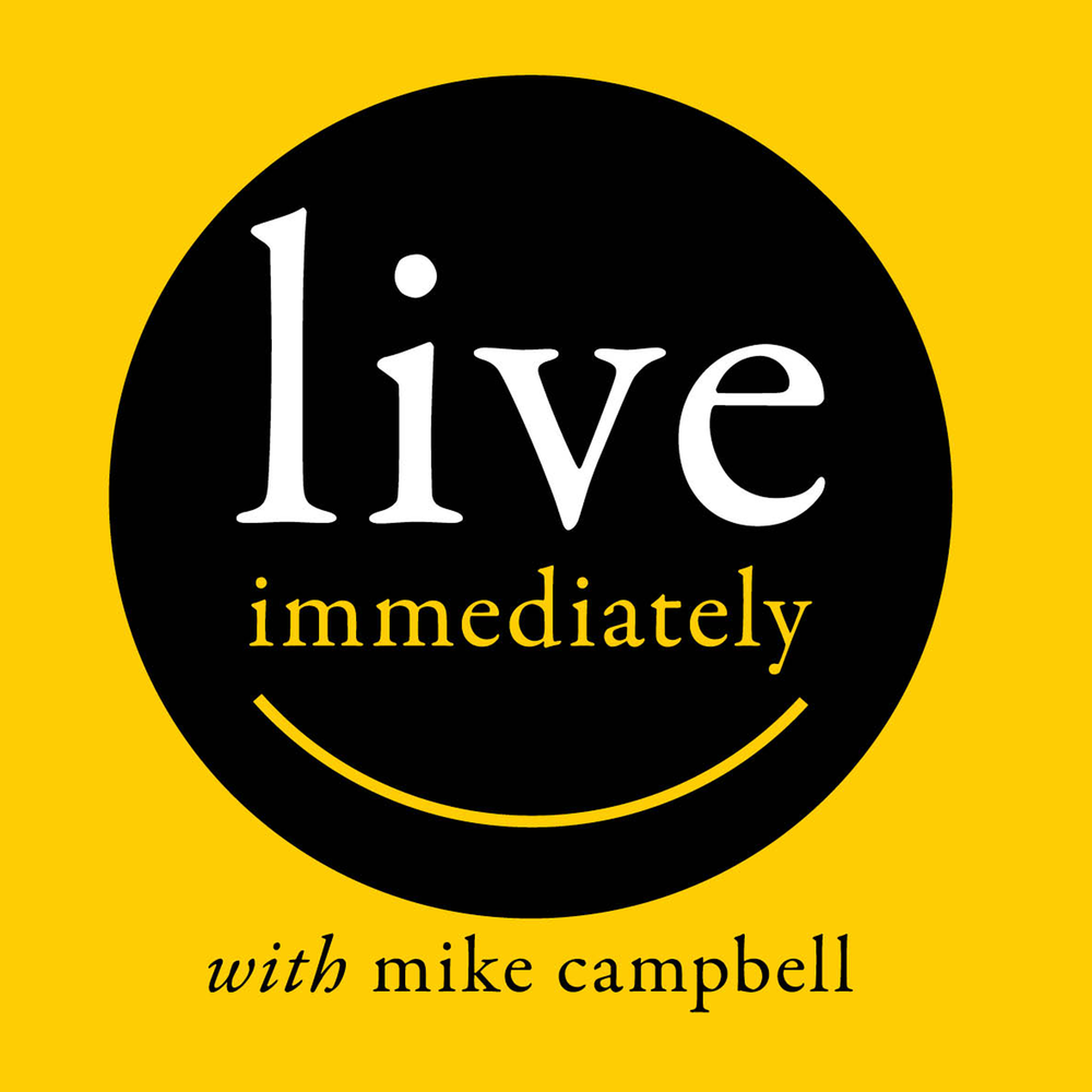 The Live Immediately Podcast with Mike Campbell. Conversations with people living life on their own terms. Diving into big moments and pushing through the fears and self-limiting beliefs that hold us back.  Click to listen