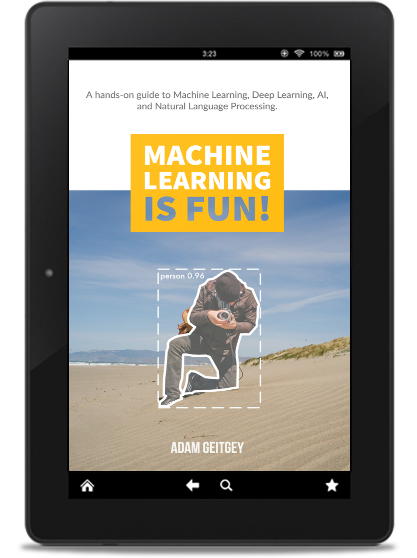 Machine Learning is Fun! The Book - After four years of blogging for millions of readers, I've taken everything that I've learned and created the exact book that I wish existed when I got started.
