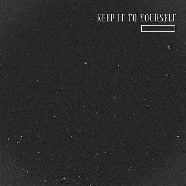 "Have you listened to our new single ""keep it to yourself""?"