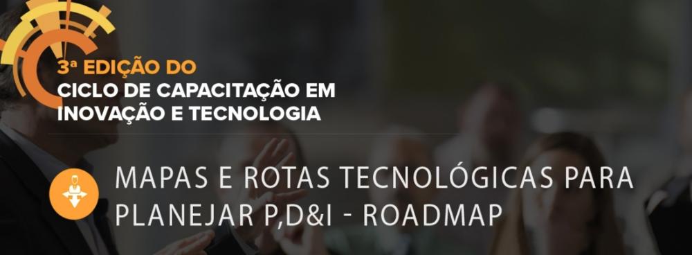 [Workshop] Roadmap e Rotas Tecnológicas | 12.09.2018 - Publicado em 2.jul.2018