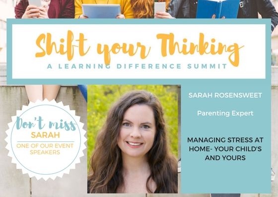 At Shift Your Thinking LD Summit, Sarah Rosensweet, a parenting expert, will offer you incredible insight into how to manage stress at home for your child and you, the parent!  Learning differences can bring challenges and stress but there are ways to manage it!   Saturday May 13th www.shiftyourthinkingld.com -