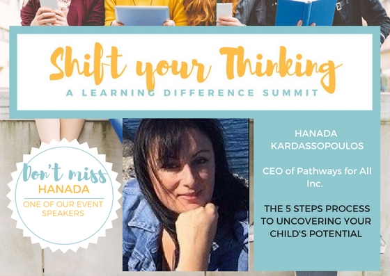 What are the steps needed to help uncover your child's potential? Find out at Shift Your Thinking LD Summit Saturday May 13th as Hanada Kardassopoulos will be sharing her 5 steps with her workshop audience. -