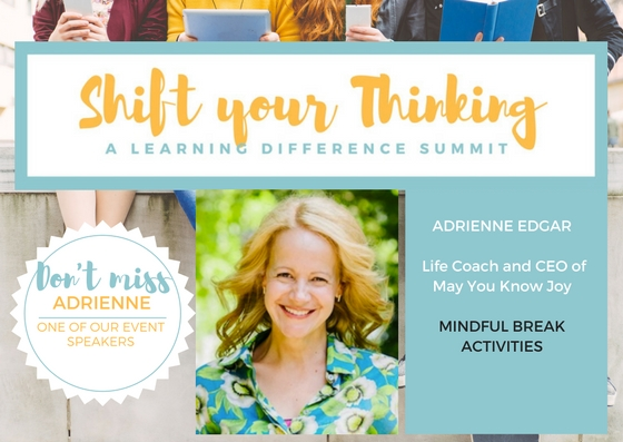 At Shift Your Thinking LD Summit there's time to enjoy life with Adrienne Edgar's Break Activities.  She will guide you through strategies to joy the moment on Saturday May 13th. www.shiftyourthinkingld.com -