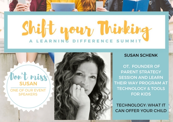 - What are the steps needed to help uncover your child's potential?  Find out at Shift Your Thinking LD Summit Saturday October 21st as Susan Schenk Step into this workshop to find out what  technology has to offer when it comes to children learning in a way that fits them.Susan will review the power of technology and some simple tips and approaches you can use at home to start empowering your child so they can see their learning abilities.