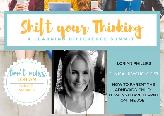 - Lorian Phillips is an clinical psychologist in Southern Africa who is focusing on helping children with ADD.  Listen to her talk about tips and tricks experience in the Video Package for Fall 2017 Shift Your Thinking LD Summit. www.shiftyourthinkingld.com