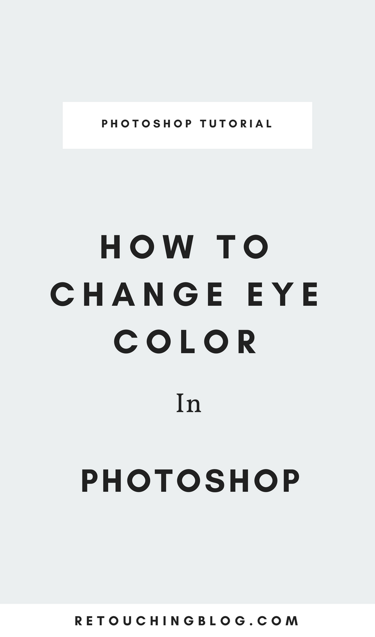 How To Change Eye Color in Photoshop | Retouching Blog + Photo Editing Tips  + Design Tips