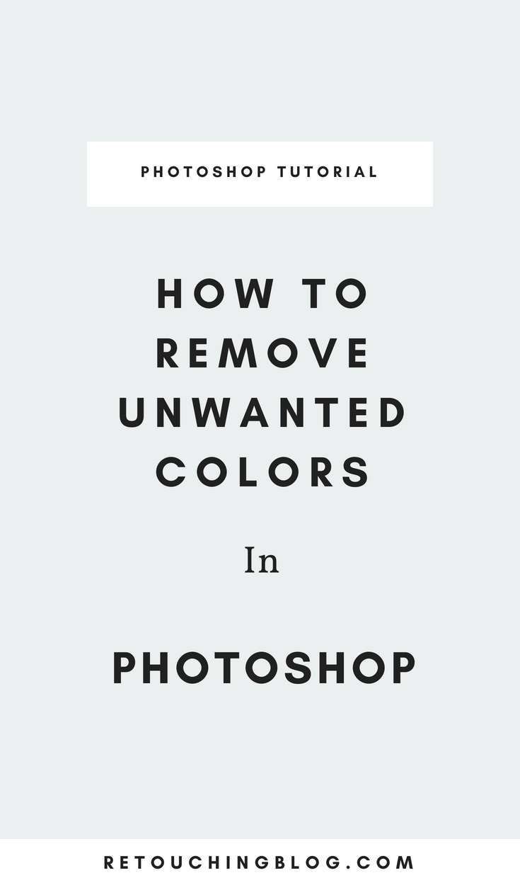 How To Remove Unwanted Colors in Adobe Photoshop | Retouching Blog + Photo Editing Tips + Design Tips
