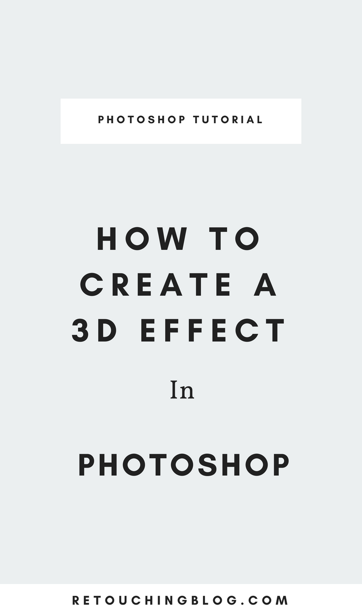 How To Create a 3D Effect in Photoshop | Retouching Blog + Photo Editing Tips + Design Tips