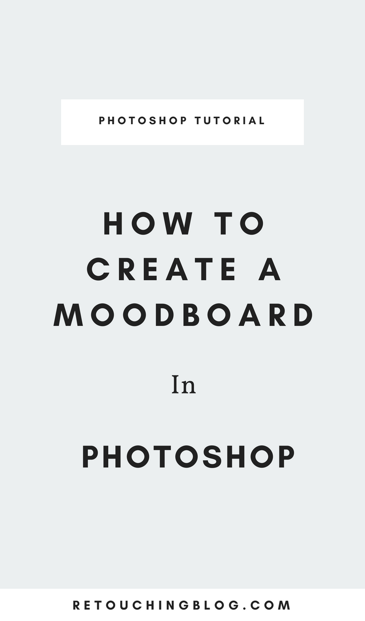 How To Create a Moodboard in Photoshop | Retouching Blog + Photo Editing Tips + Design Tips