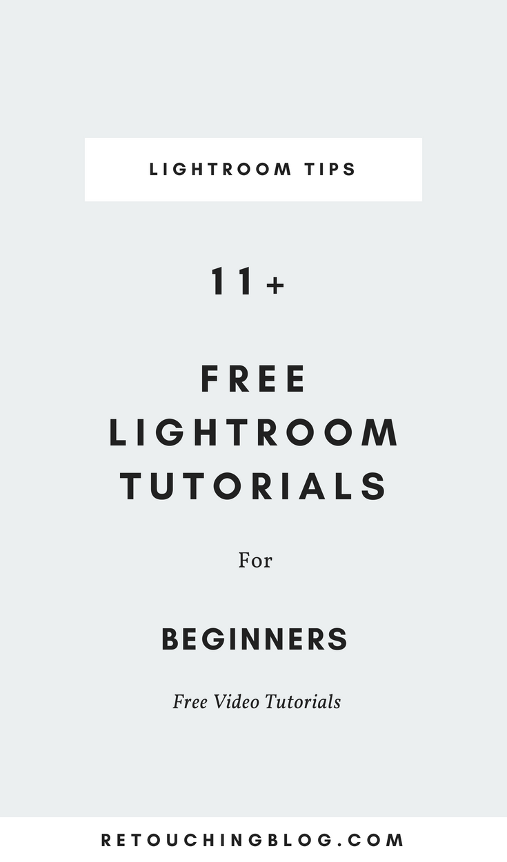 11+ Free Lightroom Tutorials for Beginners | Retouching Blog + Photo Editing Tips + Design Tips