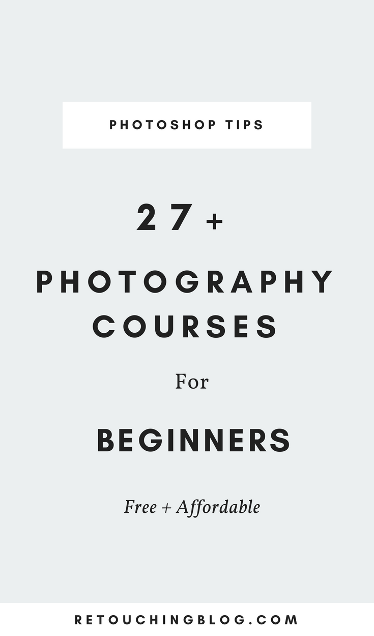 27 Photography Courses for Beginners | Retouching Blog + Photo Editing Tips + Design Tips