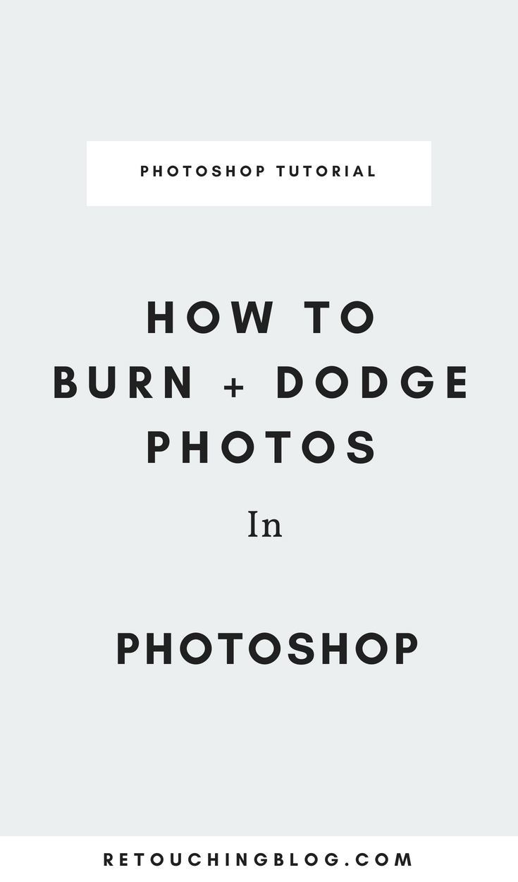 How To Burn and Dodge Photos in Adobe Photoshop Tutorial | Retouching Blog + Photo Editing Tips + Photoshop Tips