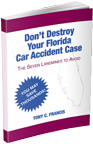 Don't Destroy Your Florida Accident Case - The Seven Landmines to Avoid