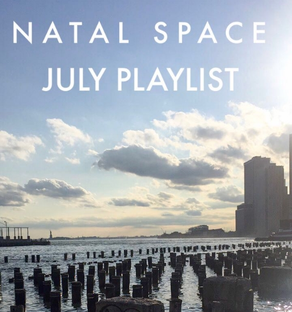 July Playlist Natal Space's July summer playlist.