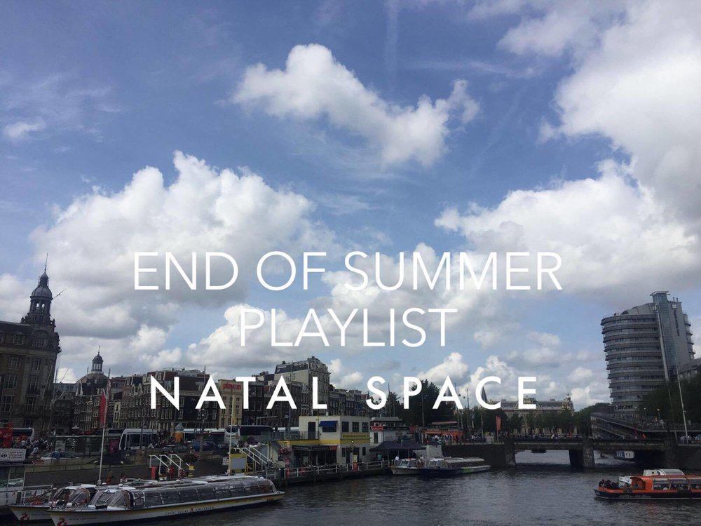 End of Summer Playlist Natal Space's End of Summer Playlist.