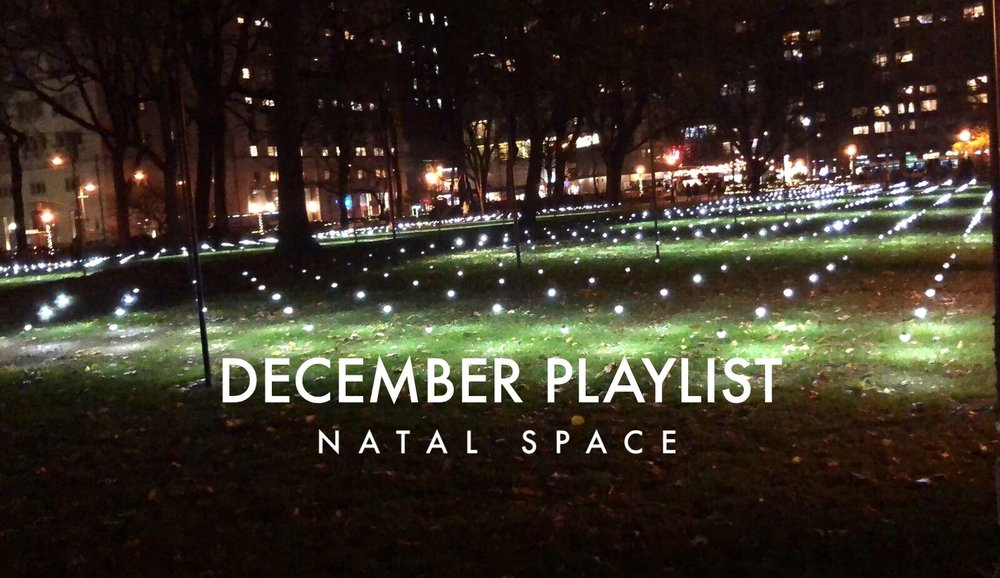 December Playlist Happy Holidays from the Natal Space team! Enjoy some of our favorite music from this past year.