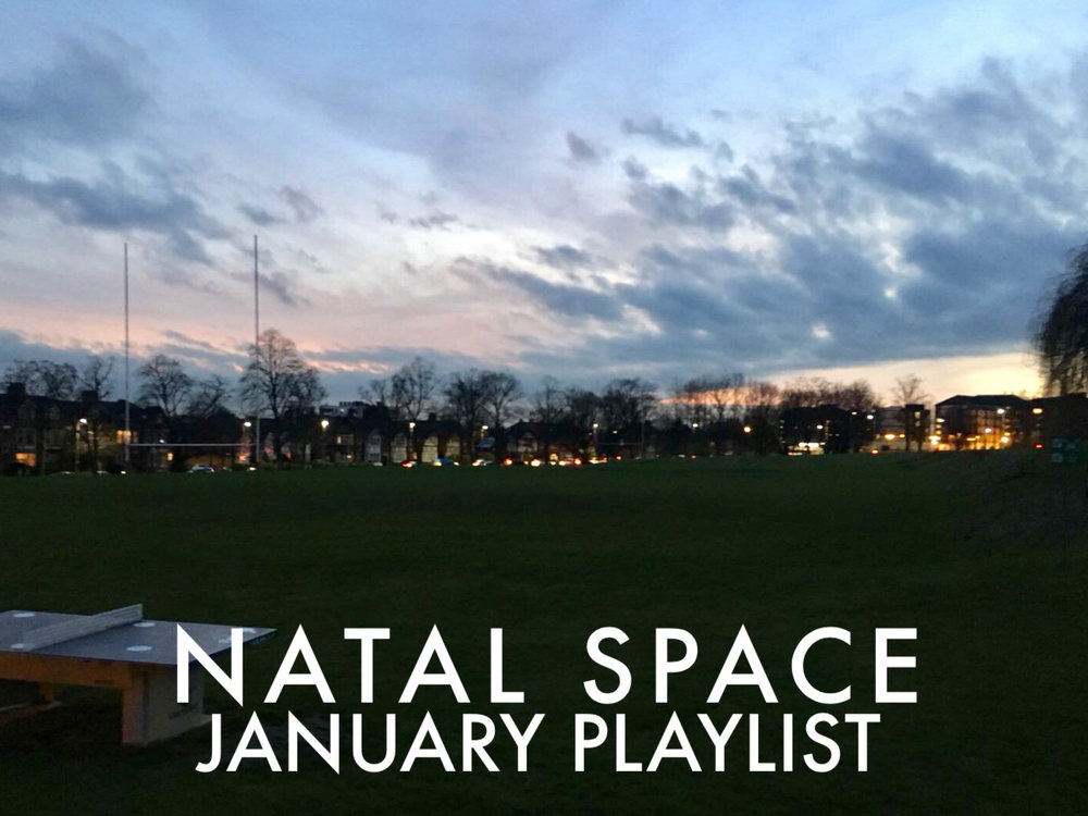 January Playlist Happy New Year from the Natal Space team! Enjoy some of our favorite new songs and be sure to share them.