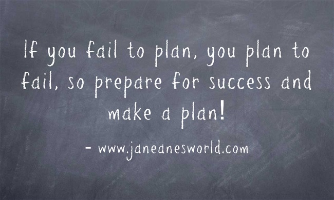 """If you fail to plan, you plan to fail!"""