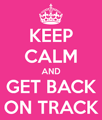 Keep calm and get back on track!