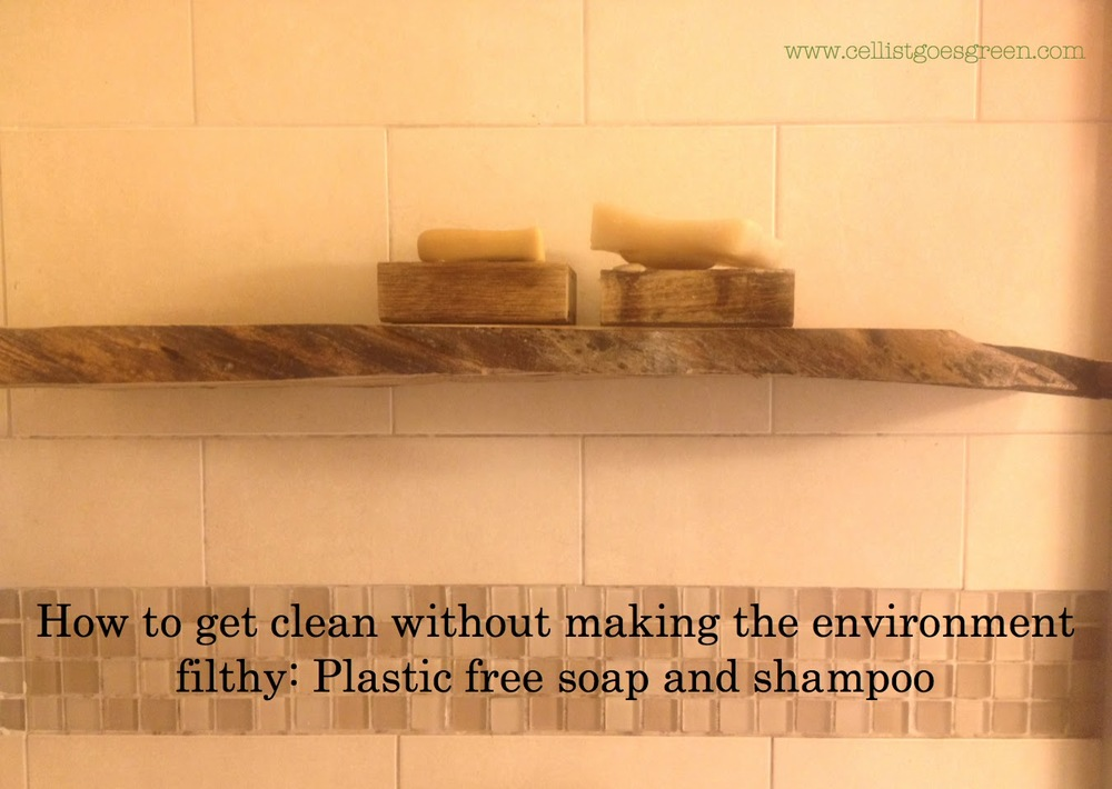 How to get clean without making the environment filthy: Plastic free shampoo and soap | Cellist Goes Green