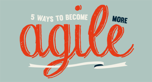 Five Ways to Become More Agile