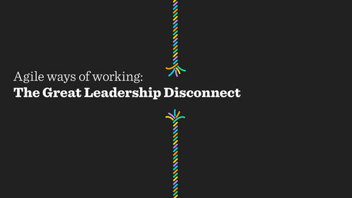 Agile Ways of Working: The Great Leadership Disconnect