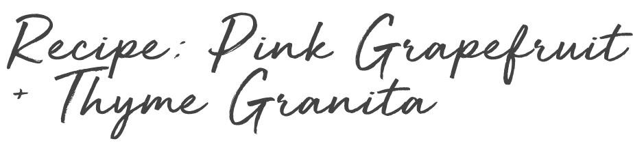 recipe for pink grapefruit and thyme granita