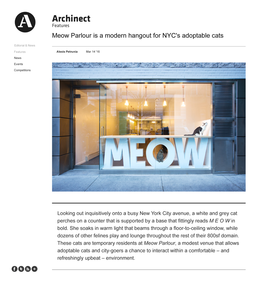 "Archinect    Mar 2016  "" Creating a comfortable space for adoptable cats within an interior that's spacious and aesthetically pleasing can certainly make a difference – for both the animal as well as the individual seeking to adopt.       Sonya Lee 's work on the Meow Parlour is a wonderful example of a fresh concept done on a dime."""