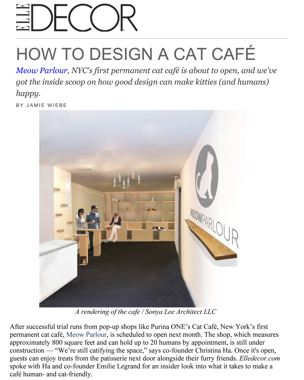 "Elle Decor  Nov 2014                         ""Our architect, Sonya Lee, was really great. She had a cat, and our concern was that cats needed places to hide and feel safe. Plus, she's done a lot of residential architecture—so she knows what makes people feel comfortable. She combined those things to create Meow Parlour."""