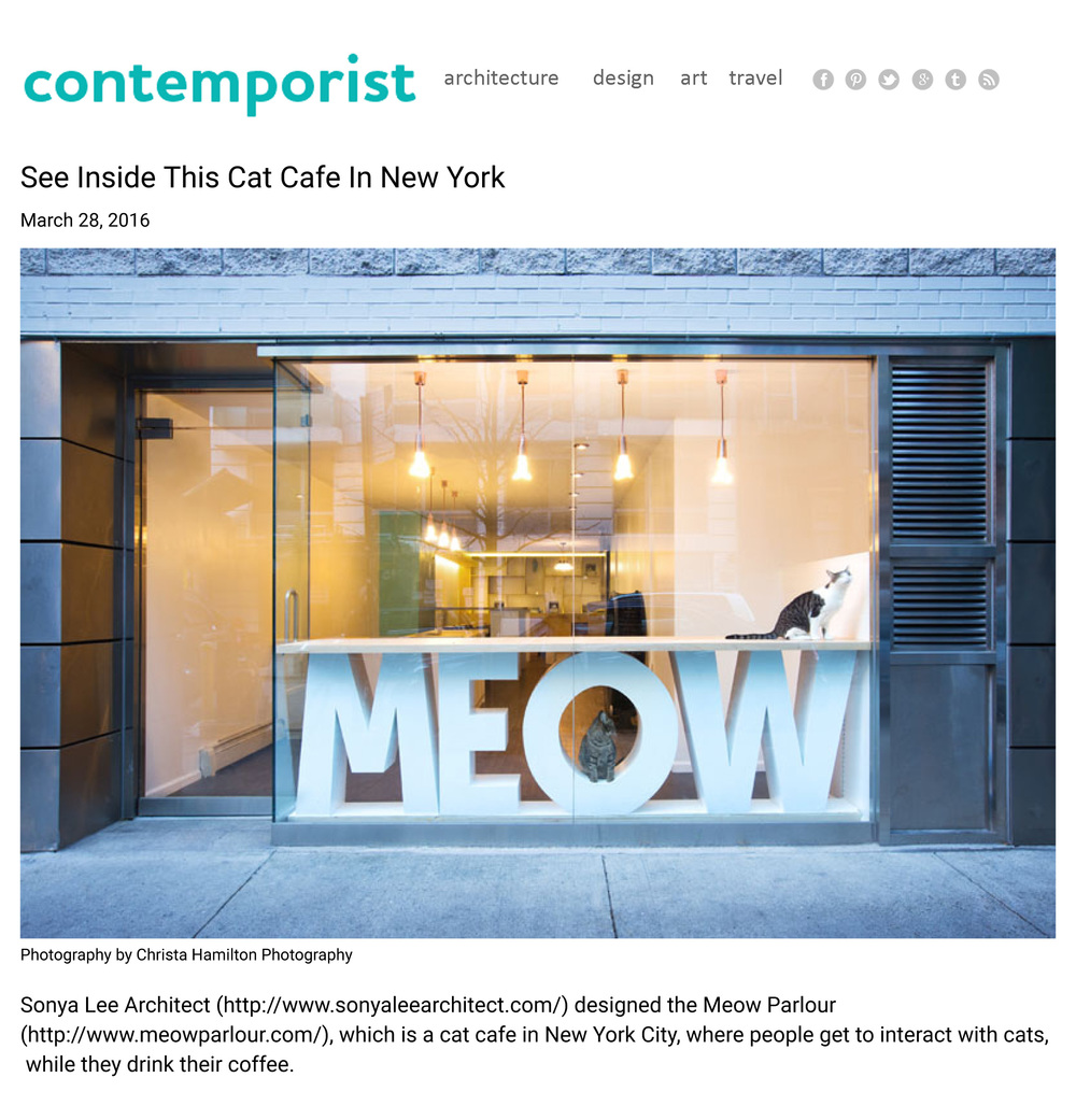 "Contemporist   Mar 2016 ""Sonya Lee Architect designed the Meow Parlour, which is a cat cafe in New York City... The cat cafe allows the cats to roam freely, while they're waiting to be adopted. The furniture was designed to make it easy for the cats to play, hide and explore."""