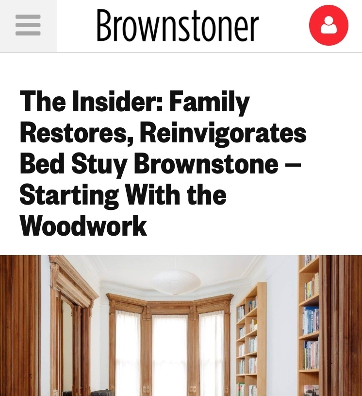 "Brownstoner   July 2017   ""We wanted to be historically sensitive and bring back what was authentic, but in areas where there was clearly nothing we could bring back, like the kitchen, we brought in the modern life the clients wanted."""