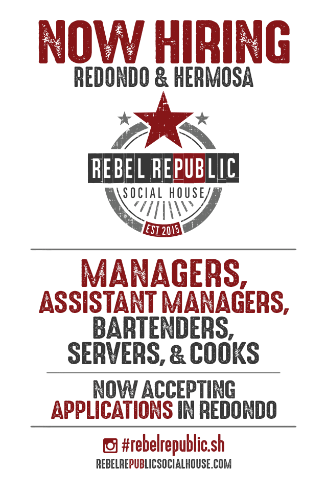 REBEL REPUBLIC IS NOW HIRING! - We are looking to hire MANAGERS, ASSISTANT MANAGERS, BARTENDERS, SERVERS, & COOKS for our Redondo & Hermosa locations.Please download our application, fill it out & bring it to our Redondo Beach location at 1710 S. Catalina Ave.Download Application PDF