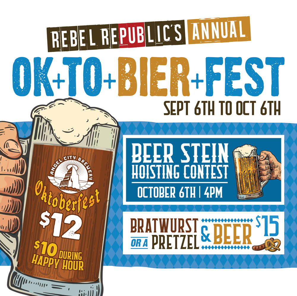 REBEL REPUBLIC'S ANNUAL OK+TO+BIER+FEST - SEPTEMBER 6th to OCTOBER 6thFeaturing Angel City Oktoberfest Draft Steins ONLY $12 | $10 during Happy HourBratwurst & Beer or a Pretzel & Beer | $15OCTOBER 6TH | 4PMBEER STEIN HOISTING CONTEST| Prizes