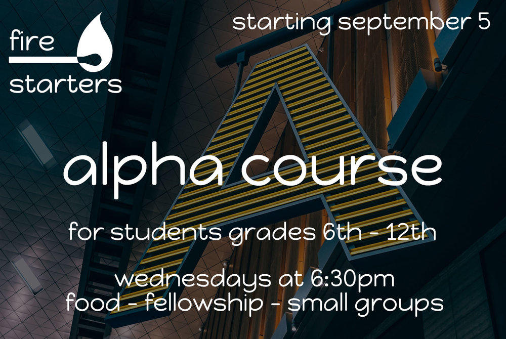 We're bringing the Alpha Course back in full swing this fall. Come every Wednesday starting September 5th for food, fellowship, and awesome small group time. Bring your friends, you won't want to miss this!