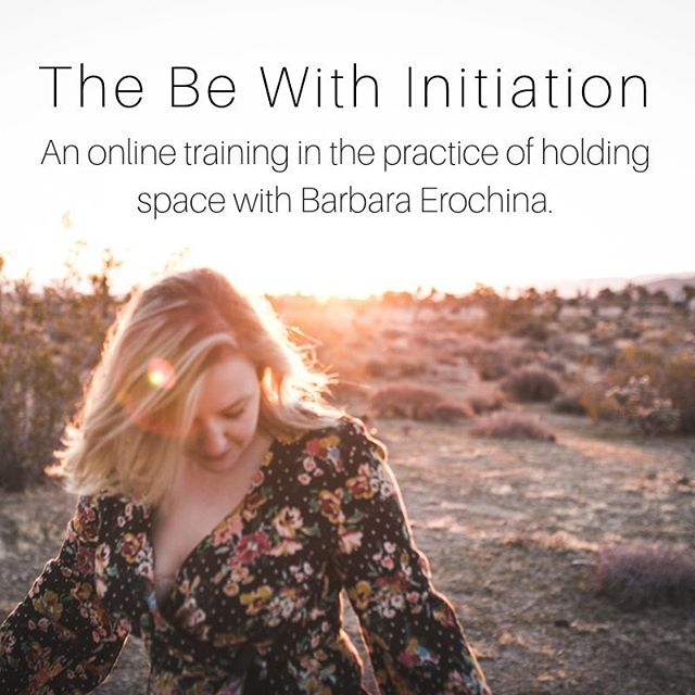 The Be With Initiation is here – an online training in the practice of holding space, with me your guide Barbara Erochina. ⠀ Our work is here friends. The work of healing, loving, bringing justice, joy and possibility to all is flesh, and blood, and bone. Before I set myself up in a coffee shop to write you this note and announce my new program, I sat in front of my mirror in my bedroom weeping. I said loving, gentle kind things to myself as the tears flowed down. I put a soft fleece blanket under me, a gift from my mother whom I don't speak to, to remind me I am loved even when I am not seen for all of who I am. I promised my inner child I would not abandon myself. I affirmed that things deserve to get better for me, to get better for all.⠀ ⠀ ⠀ I've dedicated my life to this kind of loving – where I show up for myself and those I've devoted myself to and hold space from the core of my being. I hold space the way a tree holds wind in its branches – strong enough to withstand a storm, but flexible enough to bend without breaking. ⠀ ⠀ ⠀ I am not afraid to be with myself and others fully because I know that on the other side of whatever we are racing away from there is hope. If we want the hope and the healing, we must expand our capacity to hold space, to stay in the heat of it all. ⠀ ⠀ ⠀ Come learn how to do this for yourself, and for others in my new group coaching program. All the information is at the link in my bio or in episode #7 of my podcast. Enrolment closes on December 25th, and we begin on January 2nd. ⠀