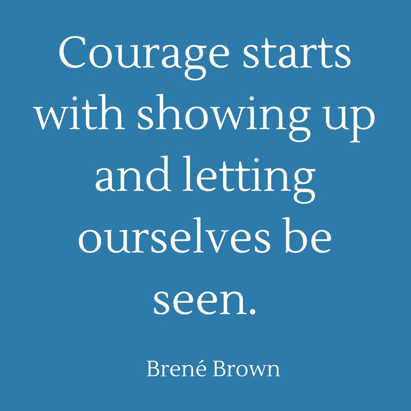 Courage starts with showing up and letting ourselves be seen..png