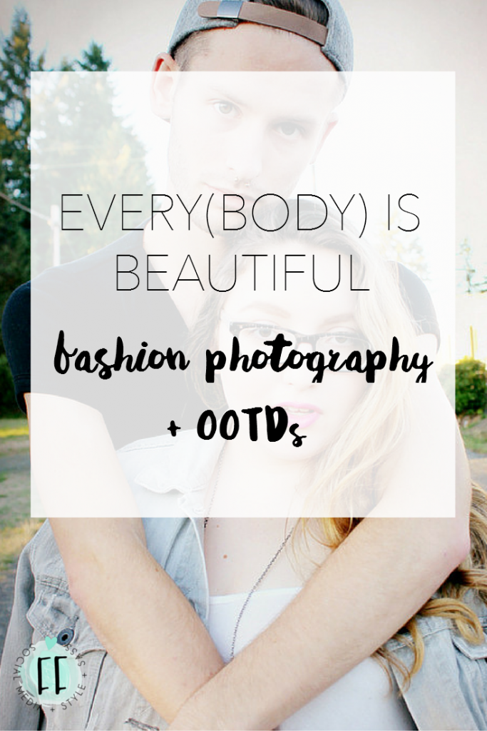 Every(Body) is Beautiful Fashion Photography and OOTDs