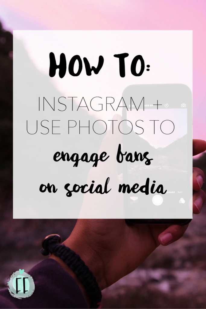How to Instagram and Use Photos to Engage Fans on Social Media
