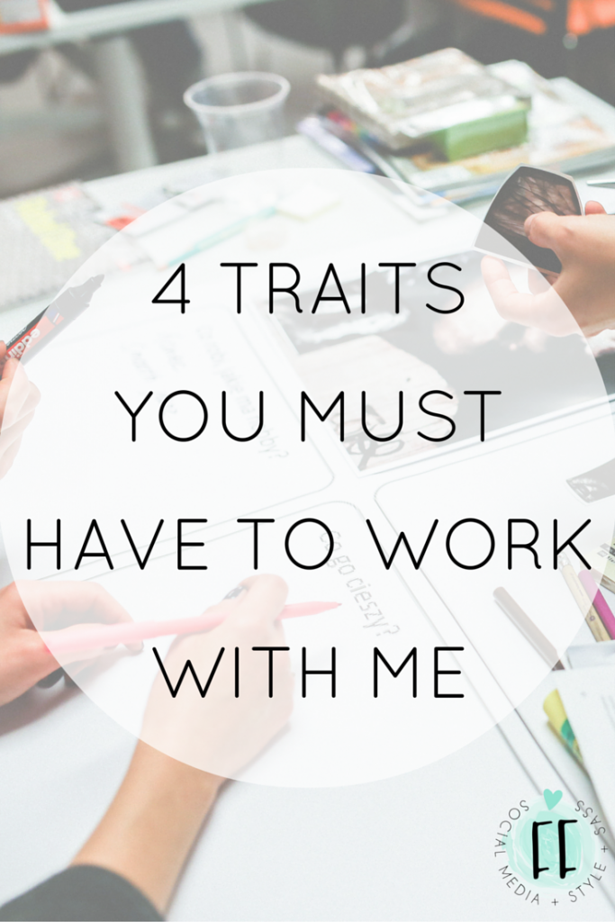 4 Traits You Must Have to Work With or For Me