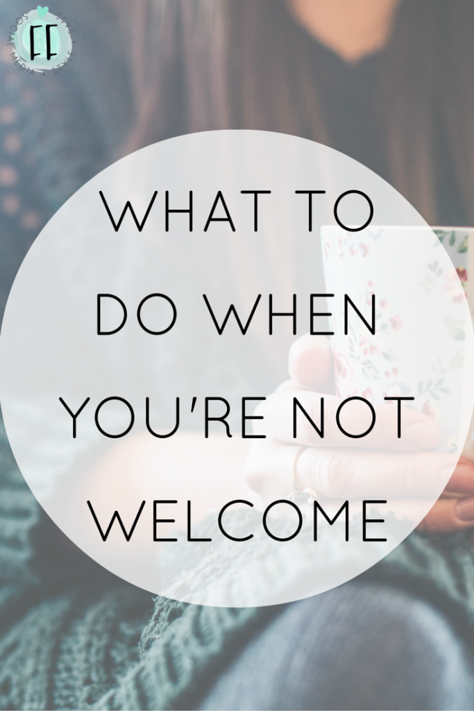 Ideas of What to Do When You're Not Welcome